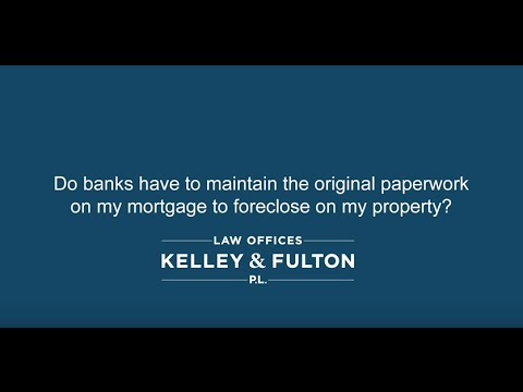 Do banks have to maintain the original paperwork on my mortgage to foreclose on my property?