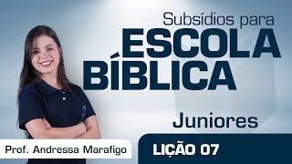 EB | Juniores | Lição 7 - Um lugar onde Deus concede dons | Prof. Andressa Marafigo