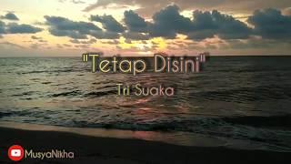 Download TETAP DISINI - TRISUAKA (LYRICS VIDEO)