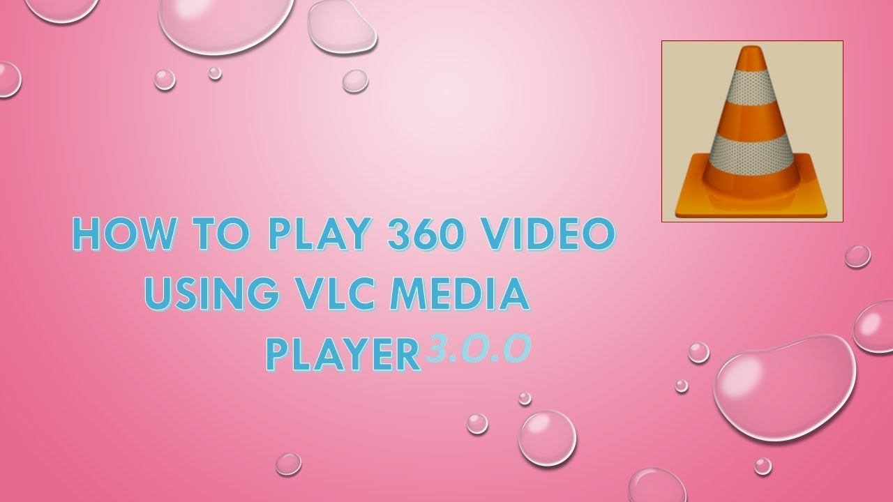 How To Play 360• Video Using Vlc Media Player 3 0 0