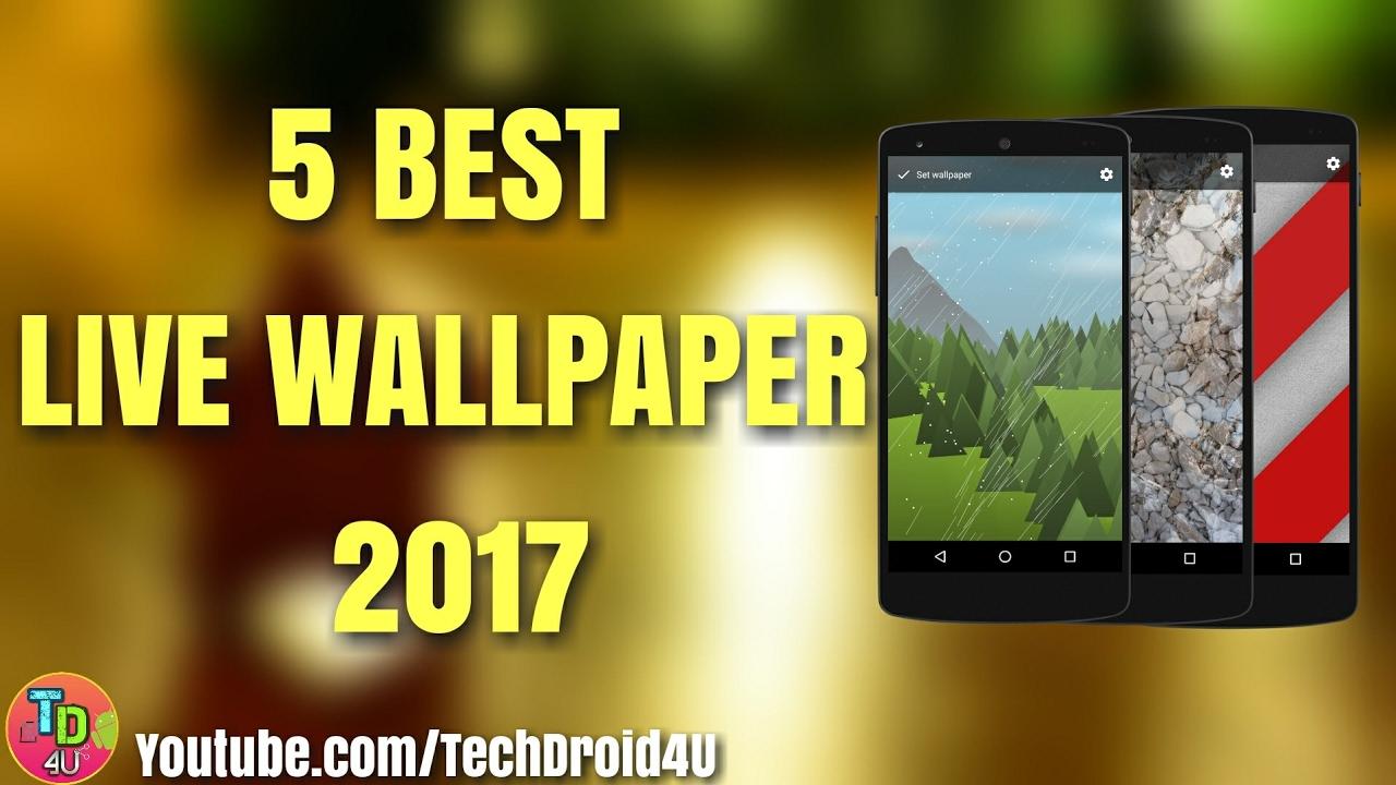 5 Best Live Wallpaper 2017 Lwp Techdroid4u