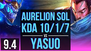 AURELION SOL vs YASUO (MID)   KDA 10/1/7, 3 early solo kills   BR Grandmaster   v9.4
