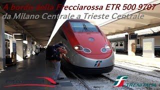 A bordo della Frecciarossa 9707 da Milano Centrale a Trieste Centrale