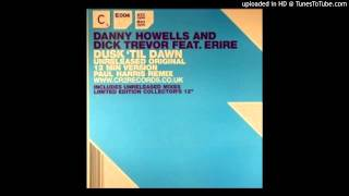 Danny Howells & Dick Trevor feat. Erire~Dusk Till Dawn [Unreleased Original 12 Minute Version]