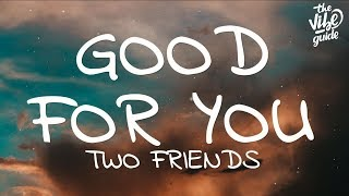 Two Friends - Good For You (Lyrics) ft. JUSCOVA