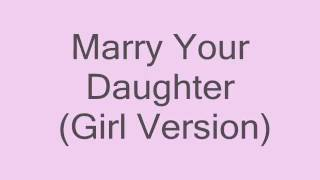 Marry Your Daughter (girl version)
