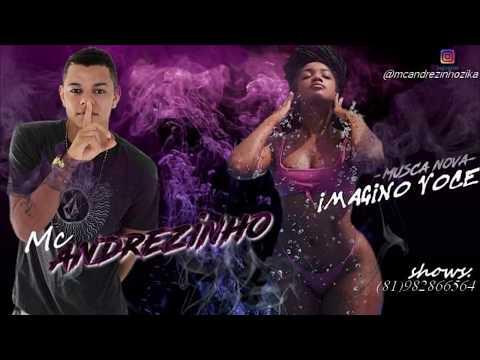 MC ANDREZINHO - IMAGINO VOCÊ - LANÇAMENTO 2018