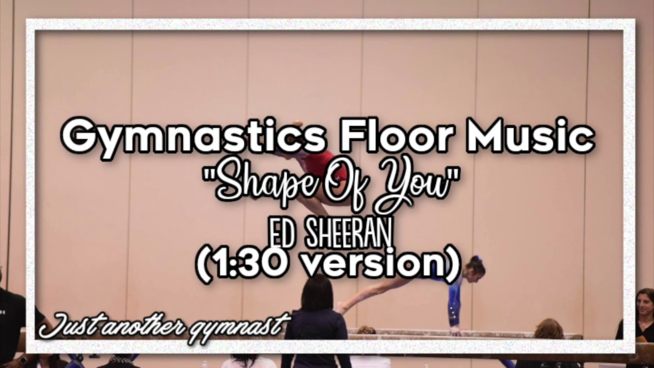 Gymnastics Floor Music Shape Of You Ed Sheeran 1 30 Version