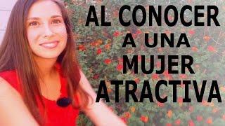 Al conocer a una mujer atractiva...