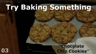 Try Baking Something - Episode 03 - Chocolate Chip Cookies
