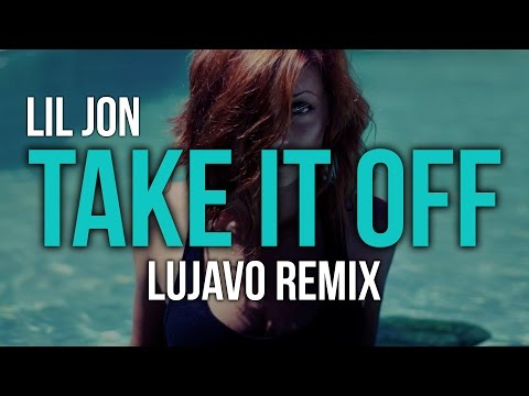 Lil Jon ft. Yandel & Becky G - Take It Off (LUJAVO Remix)