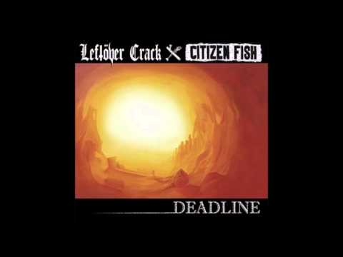 Leftöver Crack/Citizen Fish - Deadline Split (Full Album)