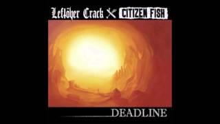 Leftöver Crack/Citizen Fish - Deadline Split (Full Album)