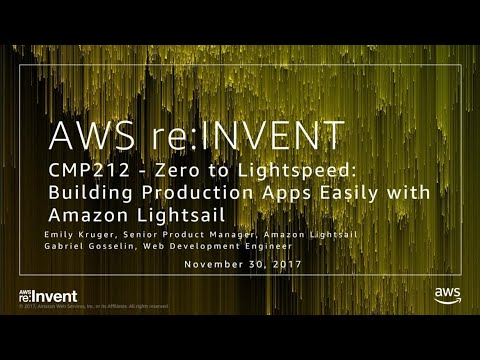 AWS re:Invent 2017: Building production apps easily with Amazon Lightsail (CMP212)
