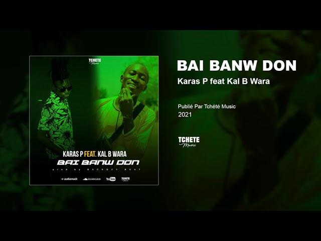 KARAS P FEAT KAL B WARA - BAI BANW DON