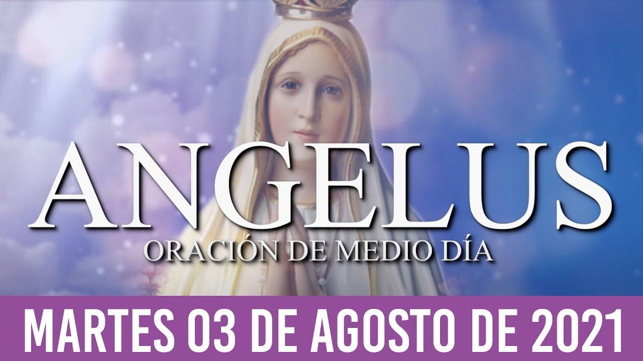 Ángelus de Hoy MARTES 03 de AGOSTO de 2021 ORACIÓN DE MEDIODÍA