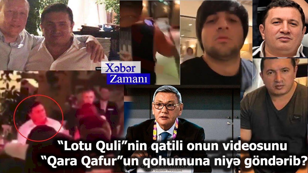 """""""Lotu Quli""""nin qatili onun videosunu """"Qara Qafur""""un qohumuna niyə göndərib? ŞOK TƏFFƏRRÜAT"""