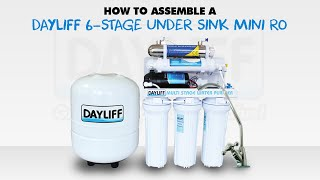 How to assemble a Dayliff 6-Stage Mini RO Unit