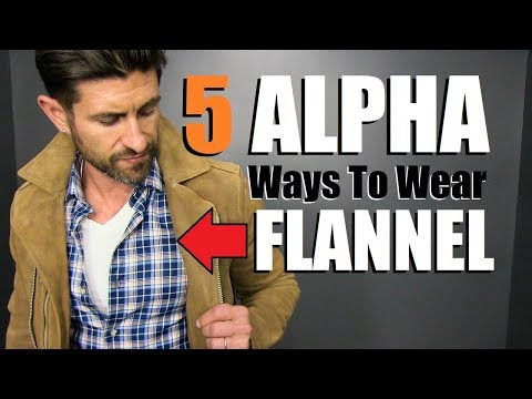"""5 """"ALPHA"""" Ways To Wear A FLANNEL Shirt! (Men's Style Tips)"""