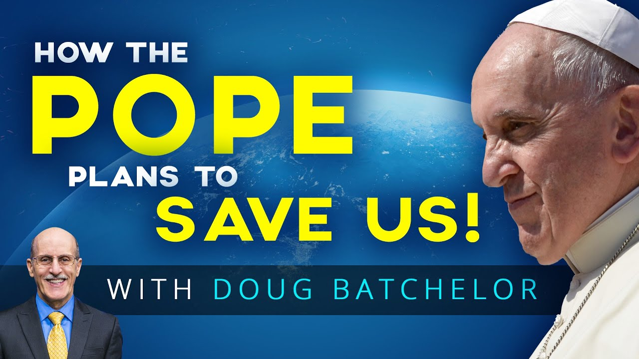 (Sunday Law is Coming) How The Pope Plans To Save The Planet? with Doug Batchelor