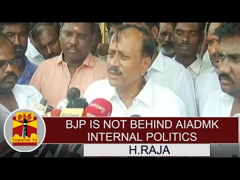"""BJP is not behind AIADMK Internal Politics"" - H.Raja 
