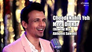 Choodi Nahin Yeh Mera Dil Hai | Abhijeet Sawant | The Unwind Mix
