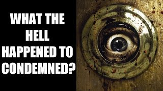 What The Hell Happened To CONDEMNED?