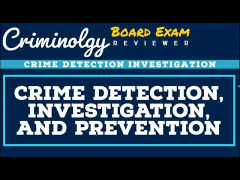 Crime Detection Investigation And Prevention Overview CRIMINOLOGY BOARD EXAM REVIEWER