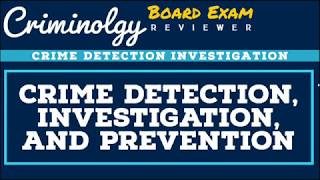 Crime Detection, Investigation and Prevention (Overview); CRIMINOLOGY BOARD EXAM REVIEWER