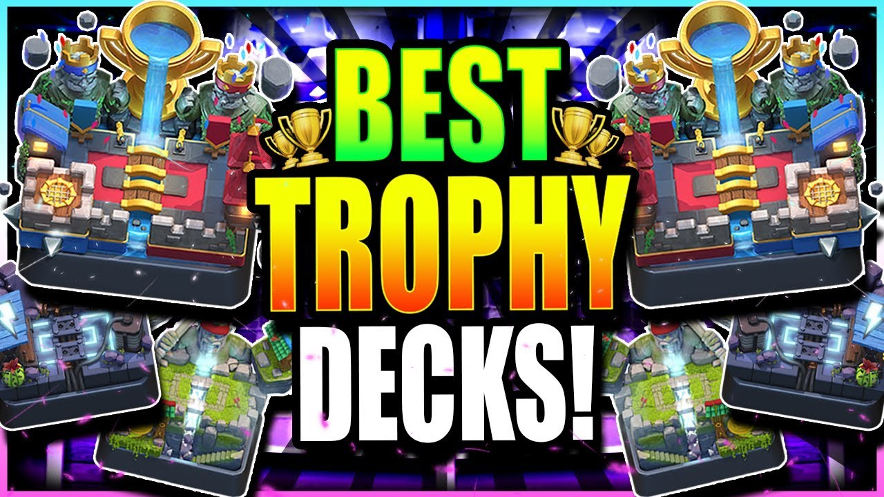 Best Ladder Decks For Fast Trophy Pushing Updated