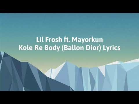Download Lil Frosh ft. Mayorkun Kole Re Body (Ballon Dior) Lyrics