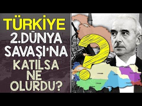 Türkiye 2. Dünya Savaşına Katılsaydı Ne Olurdu?