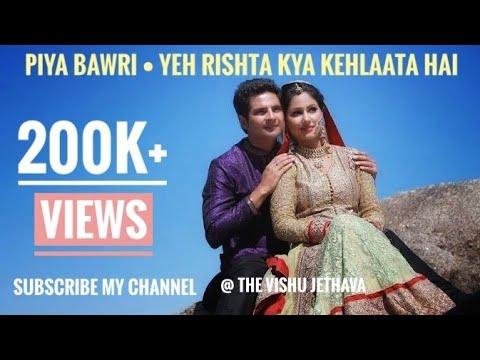 Piya Bawari | Yeh Rishta Kya Kehalata Hai| Ft. Akshara & Naitik| Nain Media Production Special Editz