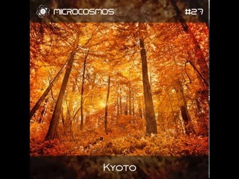 Kyoto - Microcosmos Chillout & Ambient Podcast 027