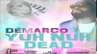 Demarco - Yuh Nuh Dead (BlahDaff Nation Riddim) May 2015