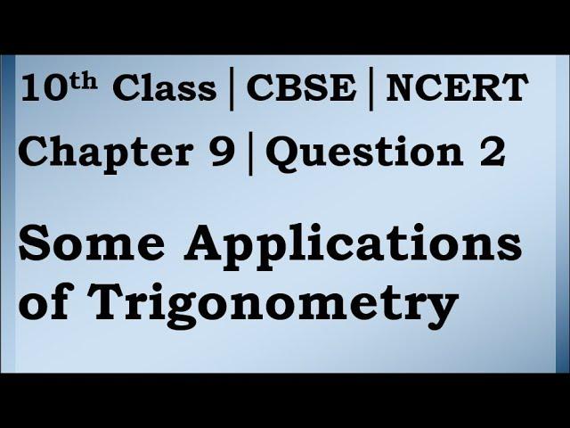 Class 10 Trigonometry Chapter 9 Question 2 | CBSE | NCERT BOOK
