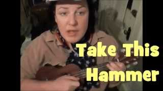 TAKE THIS HAMMER -  with Lyrics ( A, E7, D ) ~ Slave Dialect