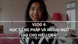 Vlog 4 : Du học sinh Pháp - Học tiếng pháp (và ngoại ngữ ) hiệu quả ?