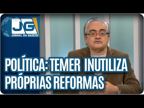 José Nêumanne Pinto / Temer torna inócuas as próprias reformas
