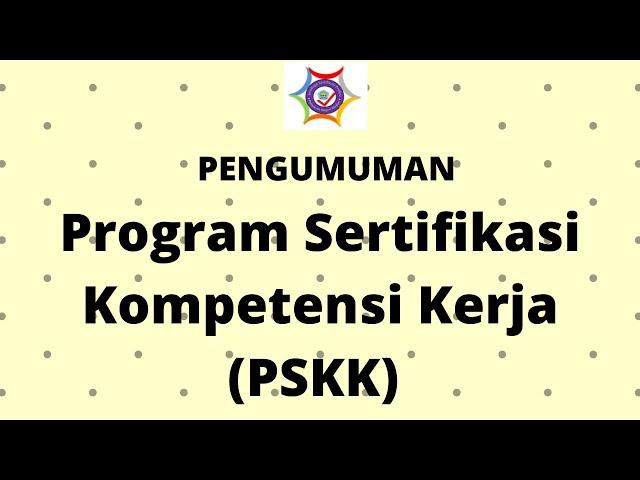 PENGUMUMAN Program Sertifikasi Kompetensi Kerja (PSKK)