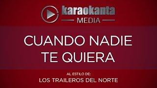 Karaokanta - Los Traileros del Norte - Cuando nadie te quiera