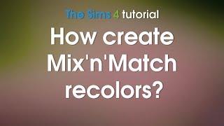 Die Sims 4 Tutorial | Wie erstellen von Mix ' N ' 'Match recolors? | +bonus, Wie hinzufügen Muster mit Paint.NET?