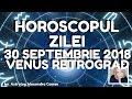 HOROSCOPUL ZILEI ~ 30 SEPTEMBRIE 2018 ~ VENUS RETROGRAD ~ by Astrolog Alexandra Coman