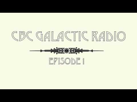 CBC Galactic Radio Ep.1