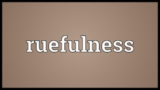 Ruefulness Meaning