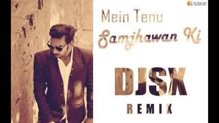 Mein Tenu Samajhawan Ki (Feelings Of Love) [DJSX REMIX]