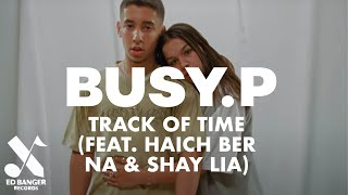 Busy P feat. Haich Ber Na \u0026 Shay Lia - Track of Time (Official Video)