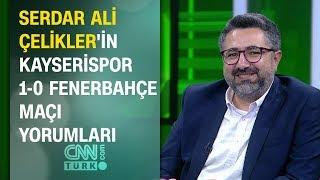 Serdar Ali Çelikler Kayserispor 1-0 Fenerbahçe maçı yorumları - Pazar Akşamı Futbol 03.11.2019