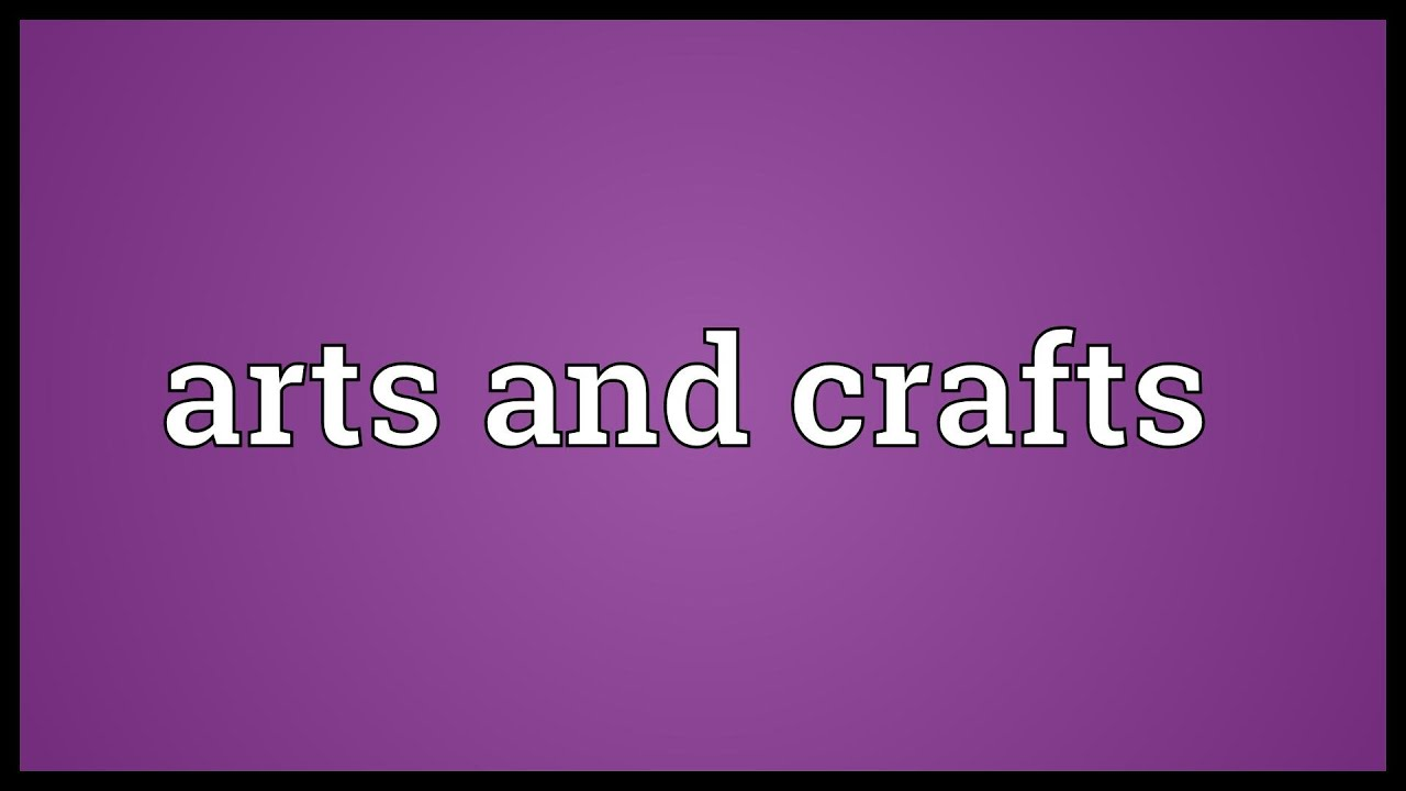 Arts And Crafts Meaning Youtube