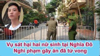 💥Sát hại nữ sinh tại Nghĩa Đô, Hà Nội: Nghi phạm gây án đã tử vong.